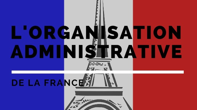 Décentralisation, déconcentration et autorités administratives indépendantes : l'organisation administrative de la France